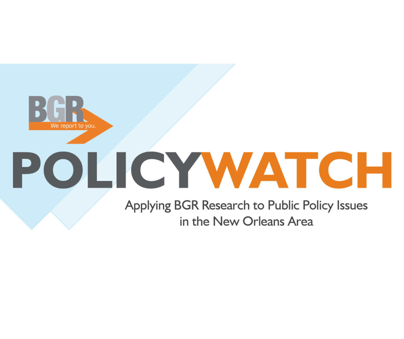 PolicyWatch: Applying BGR Research to Public Policy Issues in the New Orleans Area